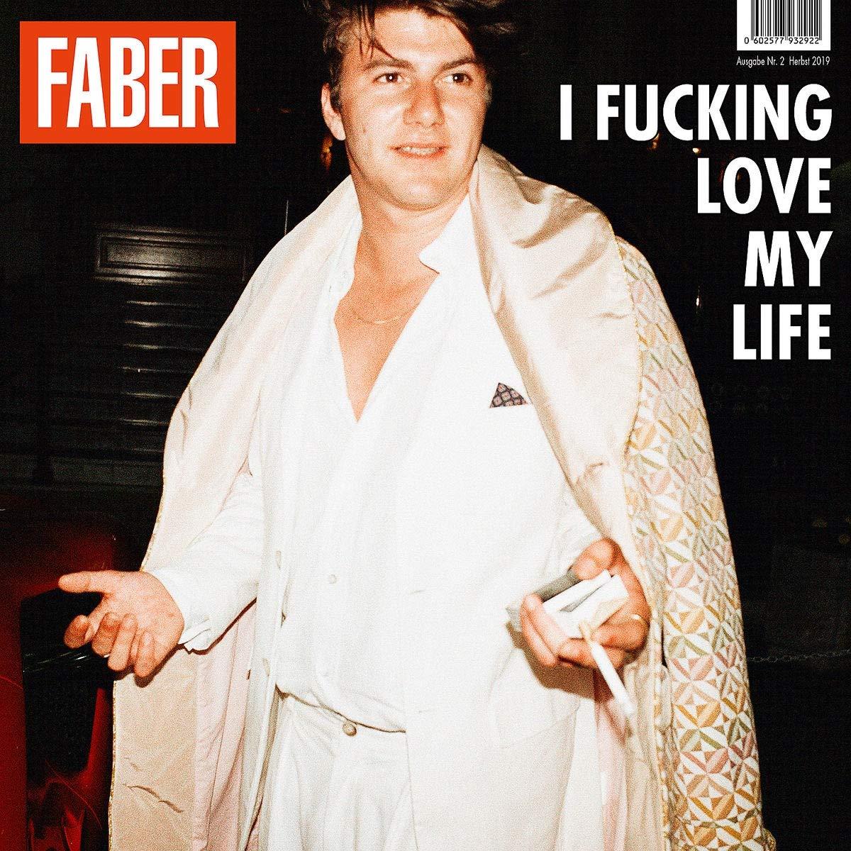 Faber | I fucking love my life
