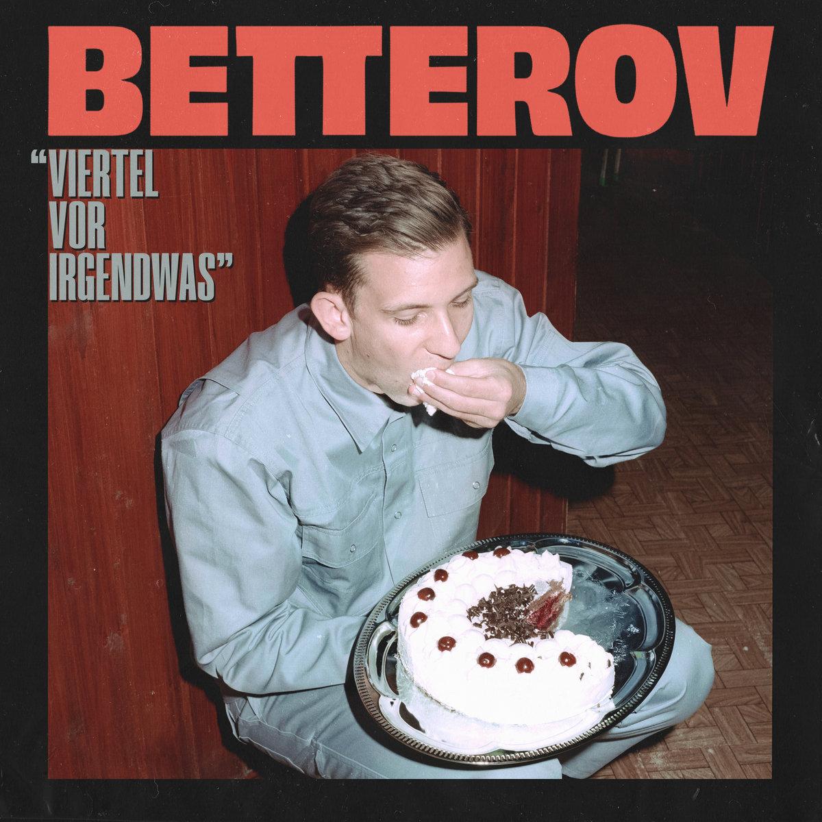 Betterov | Viertel Vor Irgendwas